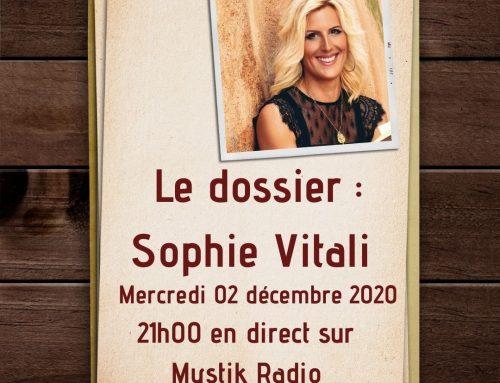 Le dossier : Sophie Vitali ! En direct sur Mystik Radio 02/12/2020