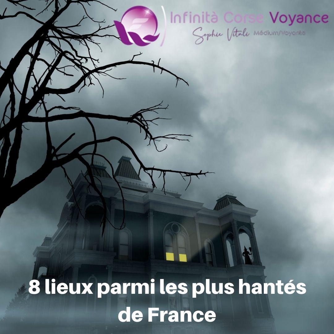 8 lieux parmi les plus hantés de France / Infinità Corse Voyance