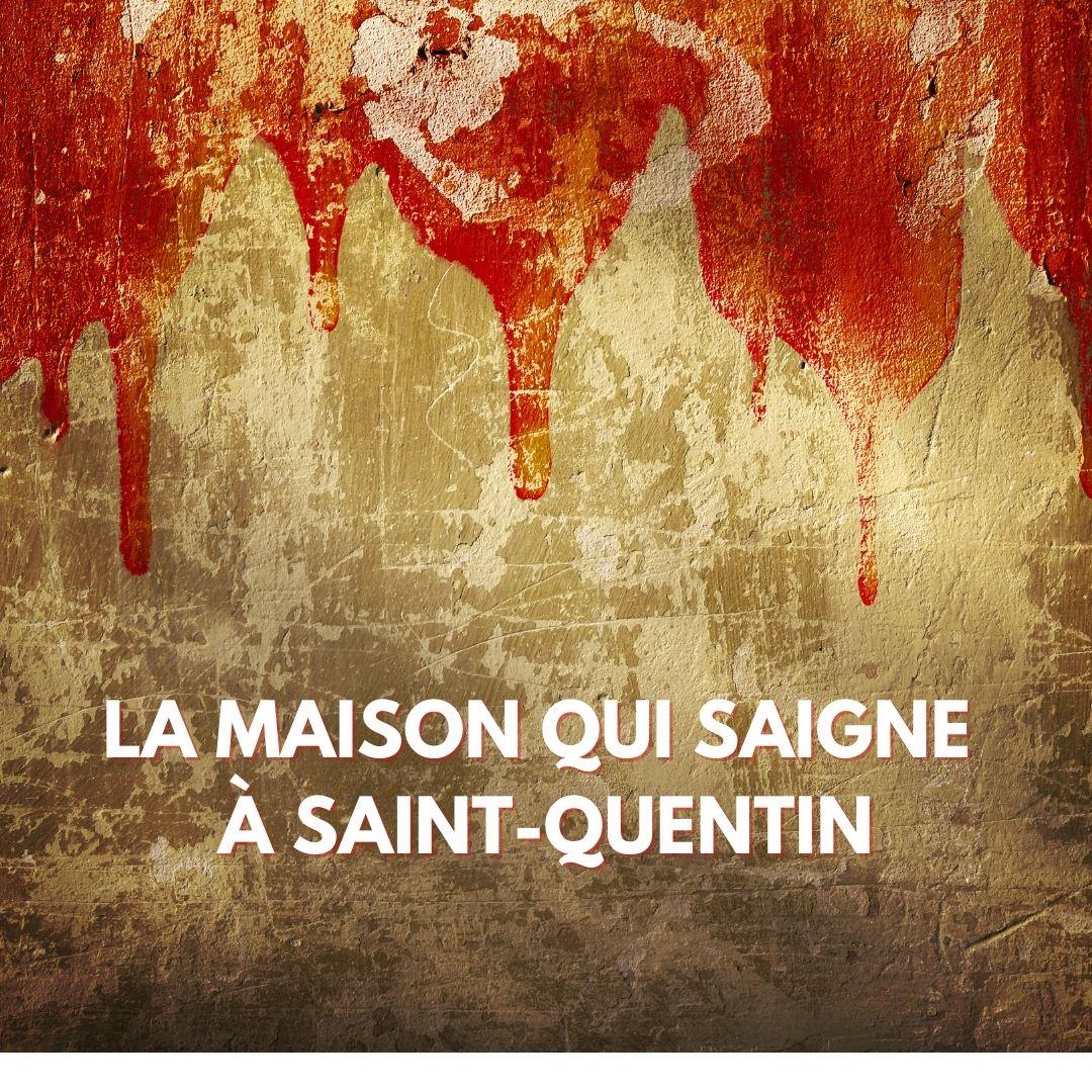 La maison qui saigne à Saint-Quentin / Sophie Vitali