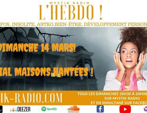 L'HEBDO ! L'émission spéciale Maisons hantées présentée par Sophie Vitali  14.03.2021