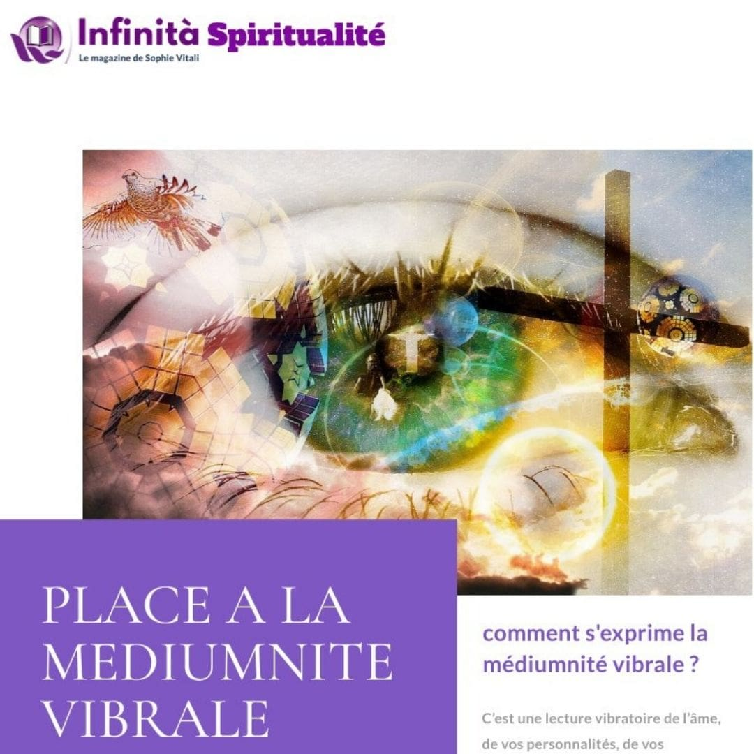 Place à la médiumnité vibrale / Infinità le magazine de Sophie Vitali / JUIN par Rose médium spirituelle