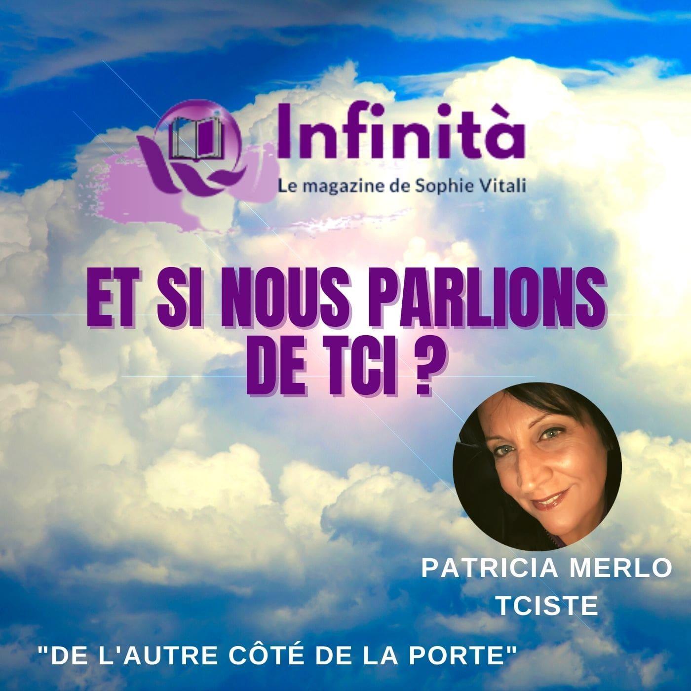 Et si nous parlions de TCI ? Par Patricia Merlo TCISTE / De l'autre côté de la porte / Infinità, le magazine de Sophie Vitali célèbre médium
