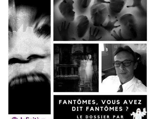 Fantômes, vous avez dit fantômes ? Le dossier par Olivier Bernard | Sophie Vitali