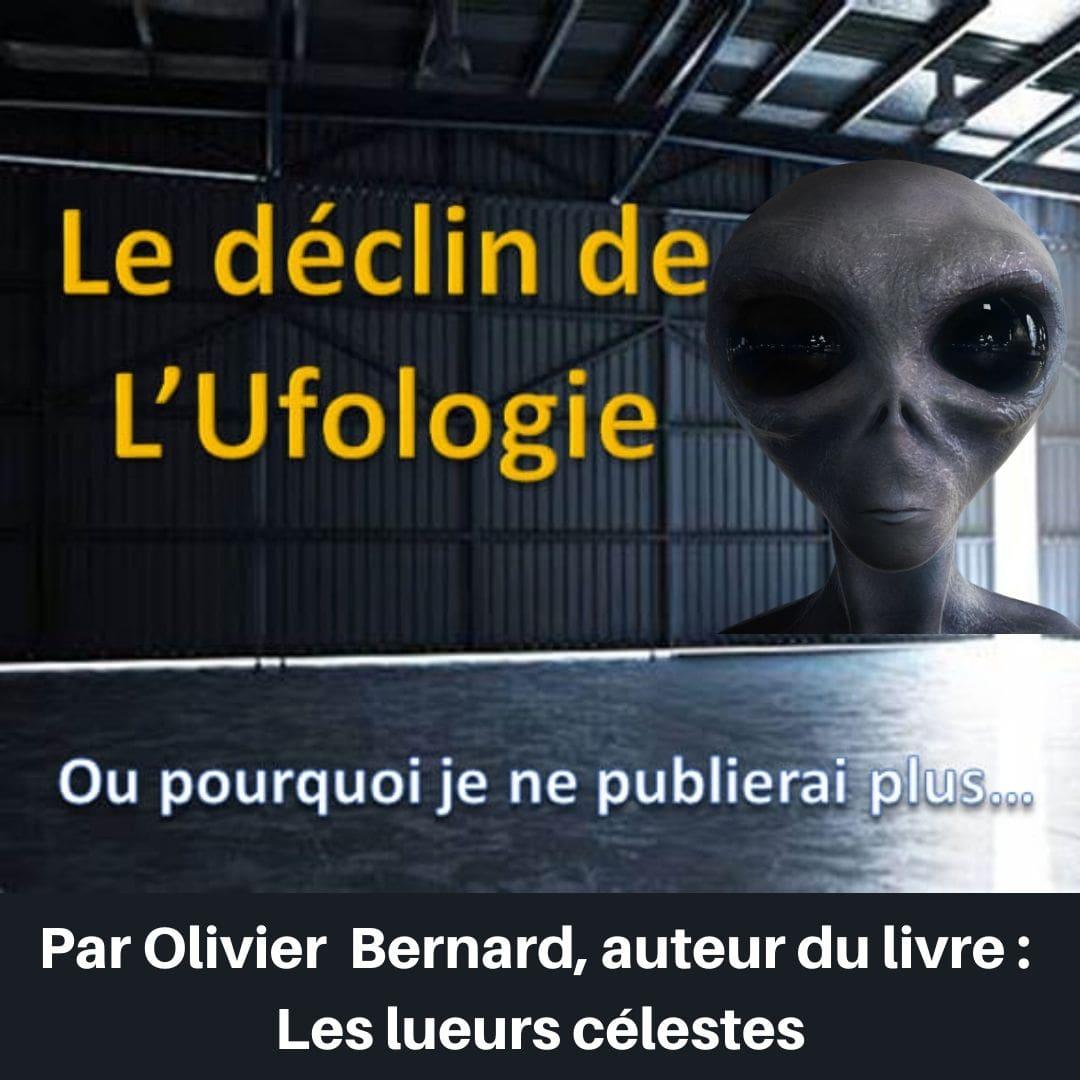 """Pourquoi je quitte l'Ufologie (ou le déclin d'une pratique controversée). Par Olivier Bernard, auteur du livre """" Les lueurs célestes """" sur le phénomène OVNI."""